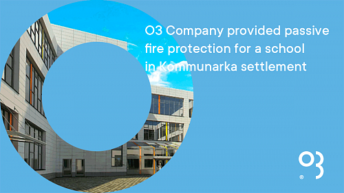 O3 Company provided passive fire protection for a school in Kommunarka settlement